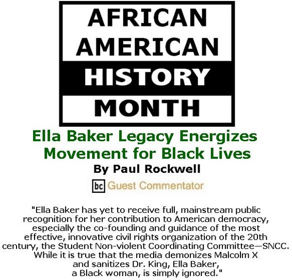 BlackCommentator.com February 14, 2019 - Issue 776: Ella Baker Legacy Energizes Movement for Black Lives By Paul Rockwell, BC Guest Commentator