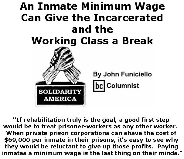 BlackCommentator.com February 14, 2019 - Issue 776: An Inmate Minimum Wage Can Give the Incarcerated and the Working Class a Break - Solidarity America By John Funiciello, BC Columnist