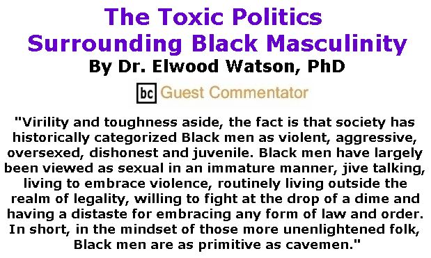 BlackCommentator.com February 14, 2019 - Issue 776: The Toxic Politics Surrounding Black Masculinity By Dr. Elwood Watson, PhD, BC Guest Commentator