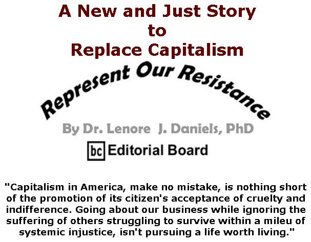 BlackCommentator.com February 21, 2019 - Issue 777:  A New and Just Story to Replace Capitalism - Represent Our Resistance By Dr. Lenore Daniels, PhD, BC Editorial Board