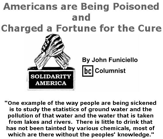 BlackCommentator.com February 21, 2019 - Issue 777: Americans are Being Poisoned and Charged a Fortune for the Cure - Solidarity America By John Funiciello, BC Columnist