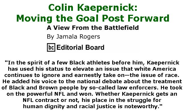 BlackCommentator.com February 21, 2019 - Issue 777: Colin Kaepernick: Moving the Goal Post Forward - View from the Battlefield By Jamala Rogers, BC Editorial Board