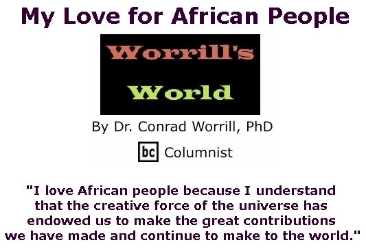 BlackCommentator.com February 21, 2019 - Issue 777: My Love for African People - Worrill's World By Dr. Conrad W. Worrill, PhD, BC Columnist