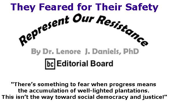 BlackCommentator.com February 28, 2019 - Issue 778: They Feared for Their Safety - Represent Our Resistance By Dr. Lenore Daniels, PhD, BC Editorial Board