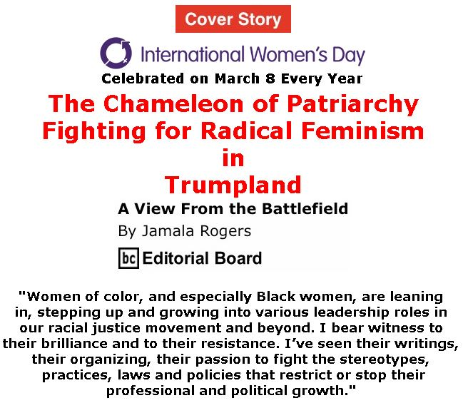 BlackCommentator.com - March 07, 2019 - Issue 779 Cover Story: The Chameleon of Patriarchy - International Women's Day - View from the Battlefield By Jamala Rogers, BC Editorial Board