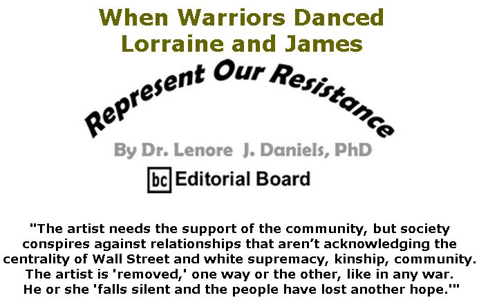 BlackCommentator.com March 07, 2019 - Issue 779: When Warriors Danced - Lorraine and James - Represent Our Resistance By Dr. Lenore Daniels, PhD, BC Editorial Board