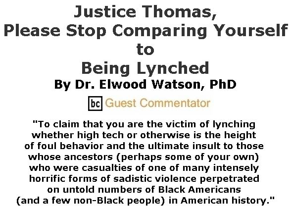 BlackCommentator.com March 07, 2019 - Issue 779: Justice Thomas, Please Stop Comparing Yourself to Being Lynched By Dr. Elwood Watson, PhD, BC Guest Commentator