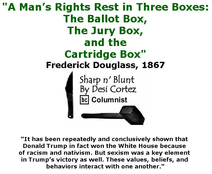 """BlackCommentator.com March 14, 2019 - Issue 780: """"A Man's Rights Rest in Three Boxes: the Ballot Box, the Jury Box, and the Cartridge Box"""" - Frederick Douglass, 1867 - Sharp n' Blunt By Desi Cortez, BC Columnist"""