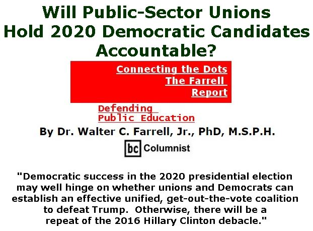 BlackCommentator.com March 14, 2019 - Issue 780: Will Public-Sector Unions Hold 2020 Democratic Candidates Accountable? - Connecting the Dots - The Farrell Report - Defending Public Education By Dr. Walter C. Farrell, Jr., PhD, M.S.P.H., BC Columnist