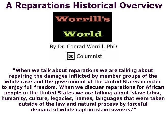 BlackCommentator.com March 14, 2019 - Issue 780: A Reparations Historical Overview - Worrill's World By Dr. Conrad W. Worrill, PhD, BC Columnist