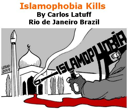 BlackCommentator.com March 21, 2019 - Issue 781: Islamophobia Kills - Political Cartoon By Carlos Latuff, Rio de Janeiro Brazil