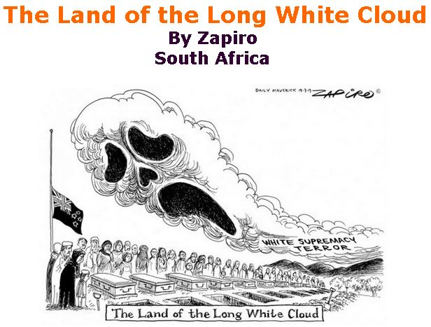 BlackCommentator.com March 21, 2019 - Issue 781: The Land of the Long White Cloud - Political Cartoon By Zapiro, South Africa