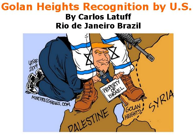 BlackCommentator.com March 28, 2019 - Issue 782: Golan Heights Recognition by U.S. - Political Cartoon By Carlos Latuff, Rio de Janeiro Brazil