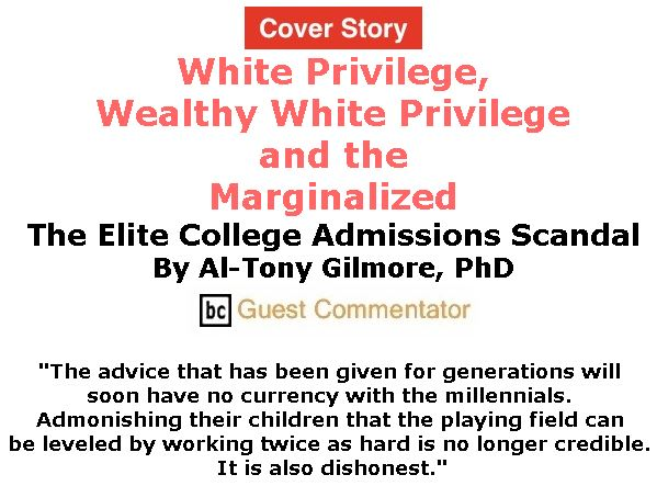 BlackCommentator.com - March 28, 2019 - Issue 782 Cover Story: White Privilege,  Wealthy White Privilege and the Marginalized: The Elite College Admissions Scandal By Al-Tony Gilmore, BC Guest Commentator