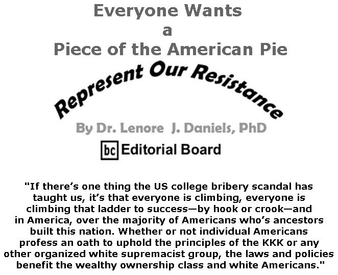 BlackCommentator.com March 28, 2019 - Issue 782: Everyone Wants a Piece of the American Pie - Represent Our Resistance By Dr. Lenore Daniels, PhD, BC Editorial Board