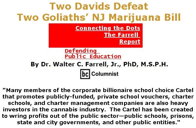 BlackCommentator.com March 28, 2019 - Issue 782: Two Davids Defeat Two Goliaths' NJ Marijuana Bill - Connecting the Dots - The Farrell Report - Defending Public Education By Dr. Walter C. Farrell, Jr., PhD, M.S.P.H., BC Columnist