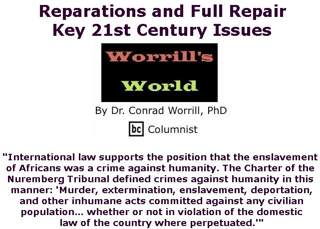 BlackCommentator.com March 28, 2019 - Issue 782: Reparations and Full Repair - Key 21st Century Issues - Worrill's World By Dr. Conrad W. Worrill, PhD, BC Columnist