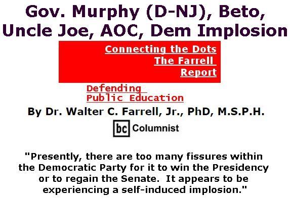 BlackCommentator.com April 04, 2019 - Issue 783: Gov. Murphy (D-NJ), Beto, Uncle Joe, AOC, Dem Implosion - Connecting the Dots - The Farrell Report - Defending Public Education By Dr. Walter C. Farrell, Jr., PhD, M.S.P.H., BC Columnist