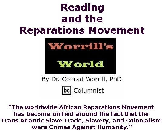 BlackCommentator.com April 04, 2019 - Issue 783: Reading and the Reparations Movement - Worrill's World By Dr. Conrad W. Worrill, PhD, BC Columnist