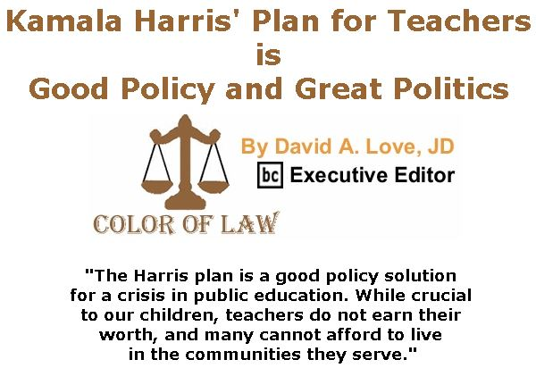 BlackCommentator.com April 11, 2019 - Issue 784: Kamala Harris' Plan for Teachers is Good Policy and Great Politics - Color of Law By David A. Love, JD, BC Executive Editor