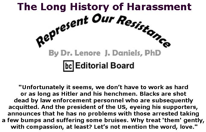 BlackCommentator.com April 11, 2019 - Issue 784: The Long History of Harassment - Represent Our Resistance By Dr. Lenore Daniels, PhD, BC Editorial Board