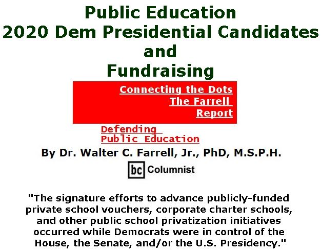 BlackCommentator.com April 11, 2019 - Issue 784: Public Education, 2020 Dem Presidential Candidates and Fundraising - Connecting the Dots - The Farrell Report - Defending Public Education By Dr. Walter C. Farrell, Jr., PhD, M.S.P.H., BC Columnist