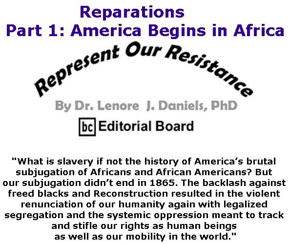 BlackCommentator.com April 18, 2019 - Issue 785: Reparations - Part 1: America Begins in Africa - Represent Our Resistance By Dr. Lenore Daniels, PhD, BC Editorial Board