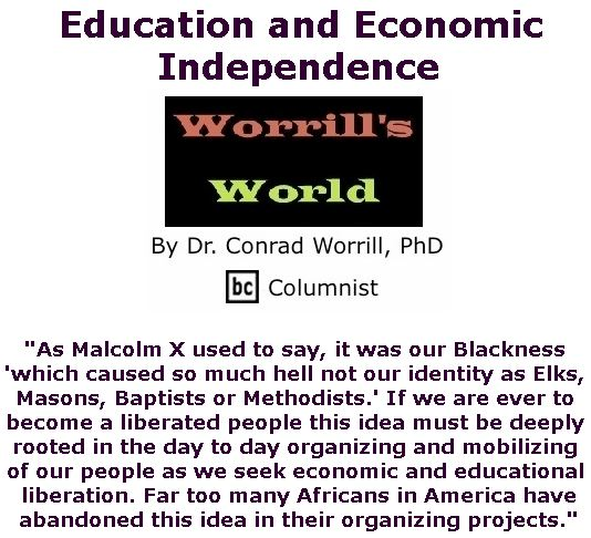 BlackCommentator.com April 18, 2019 - Issue 785: Education and Economic Independence - Worrill's World By Dr. Conrad W. Worrill, PhD, BC Columnist
