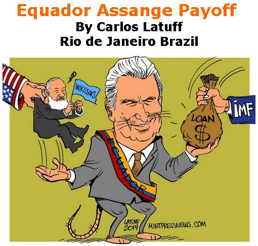 BlackCommentator.com April 25, 2019 - Issue 786: Equador Assange Payoff - Political Cartoon By Carlos Latuff, Rio de Janeiro Brazil