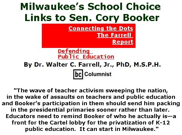 BlackCommentator.com April 25, 2019 - Issue 786: Milwaukee's School Choice Links to Sen. Cory Booker - Connecting the Dots - The Farrell Report - Defending Public Education By Dr. Walter C. Farrell, Jr., PhD, M.S.P.H., BC Columnist