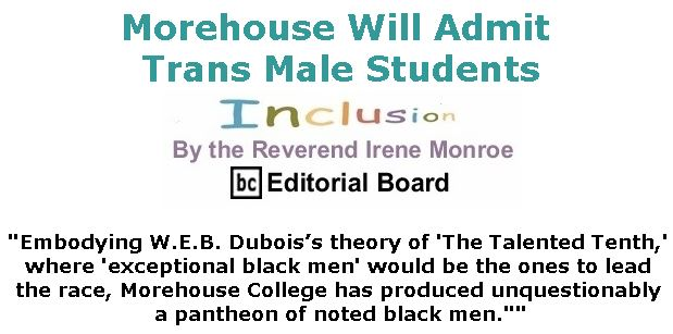 BlackCommentator.com May 02, 2019 - Issue 787: Morehouse Will Admit Trans Male Students - Inclusion By The Reverend Irene Monroe, BC Editorial Board