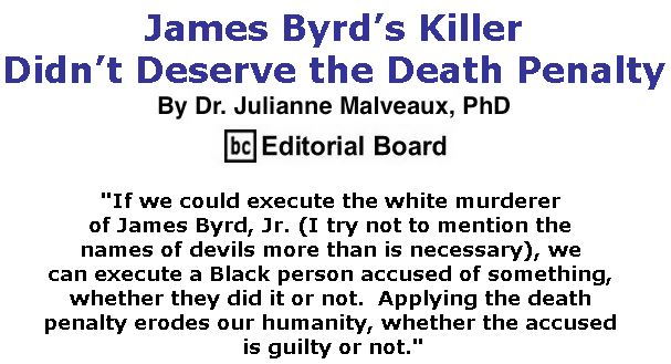 BlackCommentator.com May 02, 2019 - Issue 787: James Byrd's Killer Didn't Deserve the Death Penalty By Dr. Julianne Malveaux, PhD, BC Editorial Board