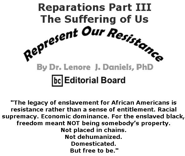 BlackCommentator.com May 02, 2019 - Issue 787: Reparations Part III - The Suffering of Us - Represent Our Resistance By Dr. Lenore Daniels, PhD, BC Editorial Board