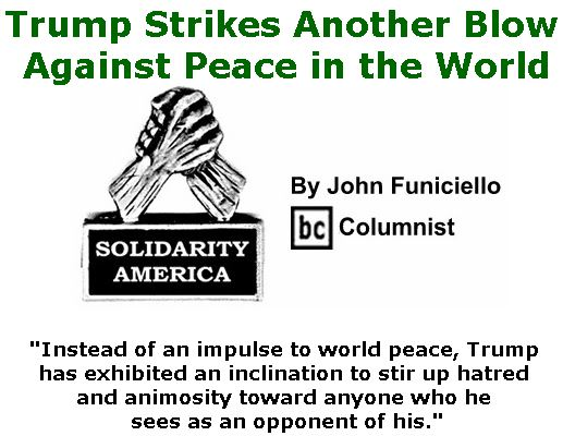 BlackCommentator.com May 02, 2019 - Issue 787: Trump Strikes Another Blow Against Peace in the World - Solidarity America By John Funiciello, BC Columnist