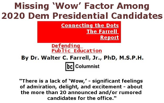 BlackCommentator.com May 02, 2019 - Issue 787: Missing 'Wow' Factor Among 2020 Dem Presidential Candidates - Connecting the Dots - The Farrell Report - Defending Public Education By Dr. Walter C. Farrell, Jr., PhD, M.S.P.H., BC Columnist