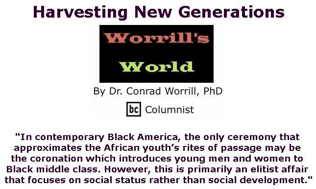 BlackCommentator.com May 02, 2019 - Issue 787: Harvesting New Generations - Worrill's World By Dr. Conrad W. Worrill, PhD, BC Columnist