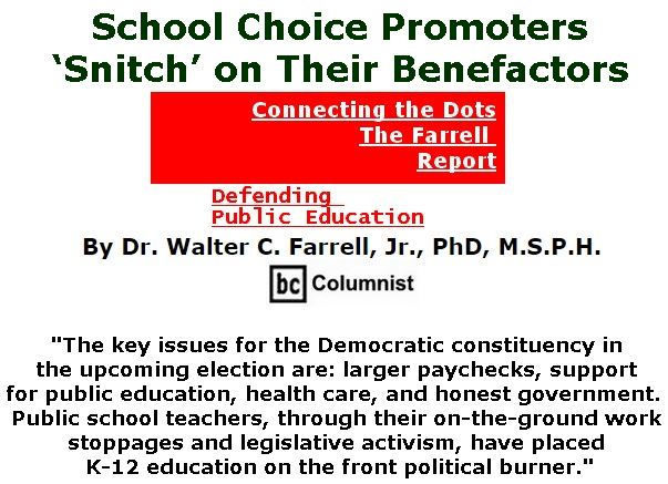 BlackCommentator.com May 09, 2019 - Issue 788: School Choice Promoters 'Snitch' on Their Benefactors - Connecting the Dots - The Farrell Report - Defending Public Education By Dr. Walter C. Farrell, Jr., PhD, M.S.P.H., BC Columnist