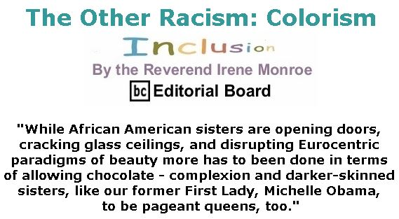 BlackCommentator.com May 16, 2019 - Issue 789: The Other Racism: Colorism - Inclusion By The Reverend Irene Monroe, BC Editorial Board