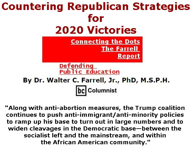 BlackCommentator.com May 16, 2019 - Issue 789: Countering Republican Strategies for 2020 Victories - Connecting the Dots - The Farrell Report - Defending Public Education By Dr. Walter C. Farrell, Jr., PhD, M.S.P.H., BC Columnist