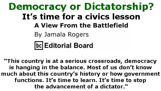 BlackCommentator.com May 16, 2019 - Issue 789: Democracy or Dictatorship? - It's time for a civics lesson - View from the Battlefield By Jamala Rogers, BC Editorial Board