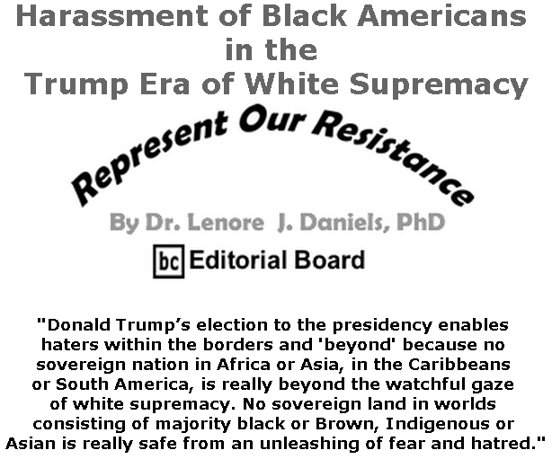 BlackCommentator.com May 23, 2019 - Issue 790: Harassment of Black Americans in the Trump Era of White Supremacy - Represent Our Resistance By Dr. Lenore Daniels, PhD, BC Editorial Board