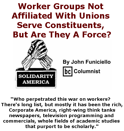 BlackCommentator.com May 23, 2019 - Issue 790: Worker Groups Not Affiliated With Unions Serve Constituents, But Are They A Force? - Solidarity America By John Funiciello, BC Columnist