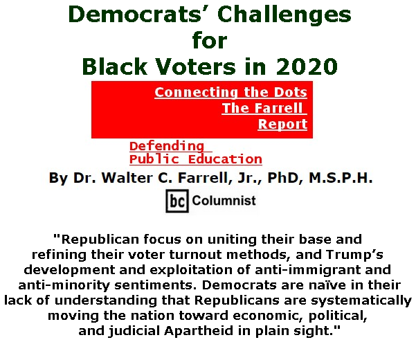 BlackCommentator.com May 23, 2019 - Issue 790: Democrats' Challenges for Black Voters in 2020 - Connecting the Dots - The Farrell Report - Defending Public Education By Dr. Walter C. Farrell, Jr., PhD, M.S.P.H., BC Columnist