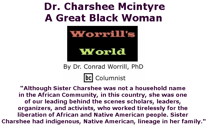 BlackCommentator.com May 23, 2019 - Issue 790: Dr. Charshee Mcintyre: A Great Black Woman - Worrill's World By Dr. Conrad W. Worrill, PhD, BC Columnist
