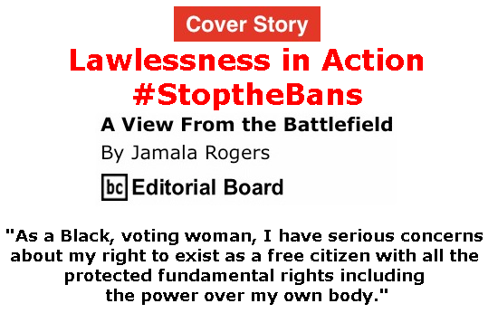 BlackCommentator.com - May 30, 2019 - Issue 791 Cover Story: Lawlessness in Action - #StoptheBans - View from the Battlefield By Jamala Rogers, BC Editorial Board