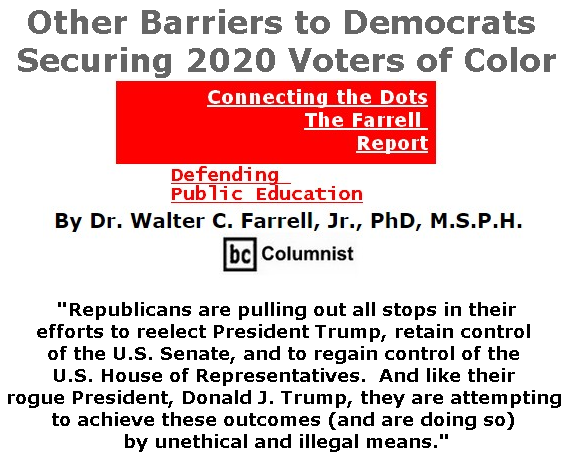 BlackCommentator.com May 30, 2019 - Issue 791: Other Barriers to Democrats Securing 2020 Voters of Color - Connecting the Dots - The Farrell Report - Defending Public Education By Dr. Walter C. Farrell, Jr., PhD, M.S.P.H., BC Columnist