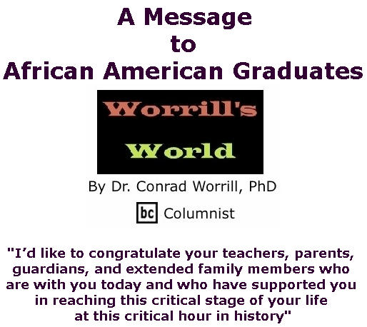BlackCommentator.com May 30, 2019 - Issue 791: A Message To African American Graduates - Worrill's World By Dr. Conrad W. Worrill, PhD, BC Columnist