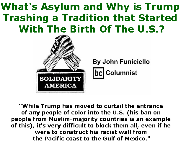 BlackCommentator.com June 06, 2019 - Issue 792: What's Asylum and Why is Trump Trashing A Tradition that Started With The Birth Of The U.S.? - Solidarity America By John Funiciello, BC Columnist