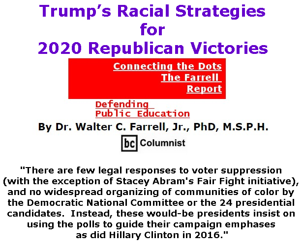 BlackCommentator.com June 06, 2019 - Issue 792: Trump's Racial Strategies for 2020 Republican Victories  - Connecting the Dots - The Farrell Report - Defending Public Education By Dr. Walter C. Farrell, Jr., PhD, M.S.P.H., BC Columnist