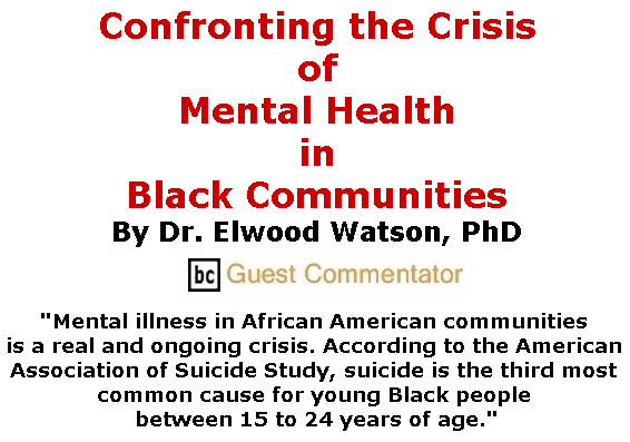 BlackCommentator.com June 06, 2019 - Issue 792: Confronting the Crisis of Mental Health in Black Communities By Dr. Elwood Watson, PhD, BC Guest Commentator